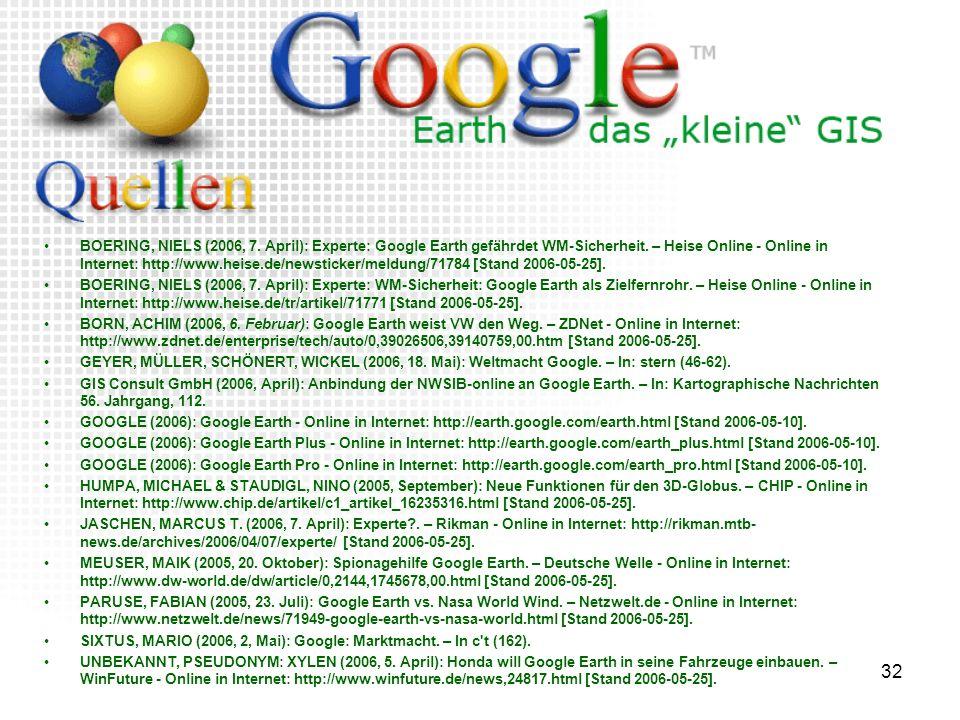 BOERING, NIELS (2006, 7. April): Experte: Google Earth gefährdet WM-Sicherheit. – Heise Online - Online in Internet: http://www.heise.de/newsticker/meldung/71784 [Stand 2006-05-25].